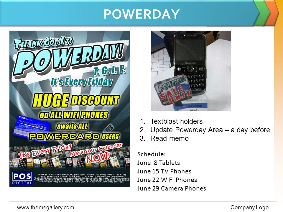 POWERDAY www.themegallery.comCompany Logo 1.Textblast holders 2.Update Powerday Area – a day before 3.Read memo Schedule: June 8 Tablets June 15 TV Phones June 22 WIFI Phones June 29 Camera Phones