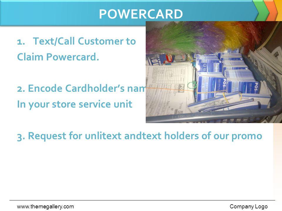 POWERCARD 1.Text/Call Customer to Claim Powercard.