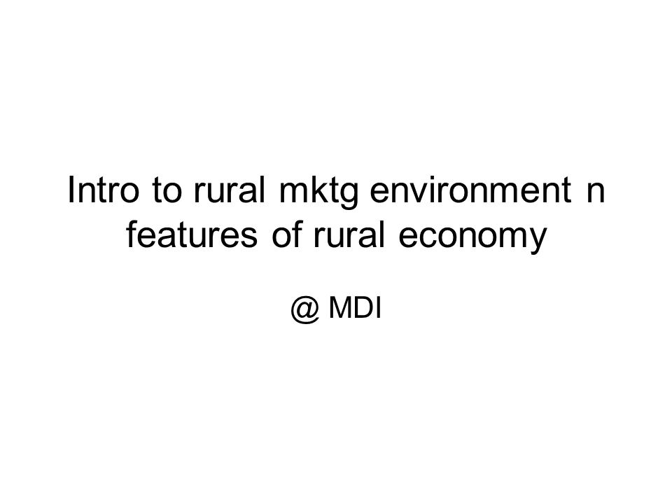 Intro to rural mktg environment n features of rural economy @ MDI