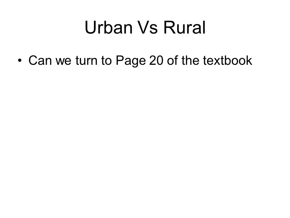 Urban Vs Rural Can we turn to Page 20 of the textbook