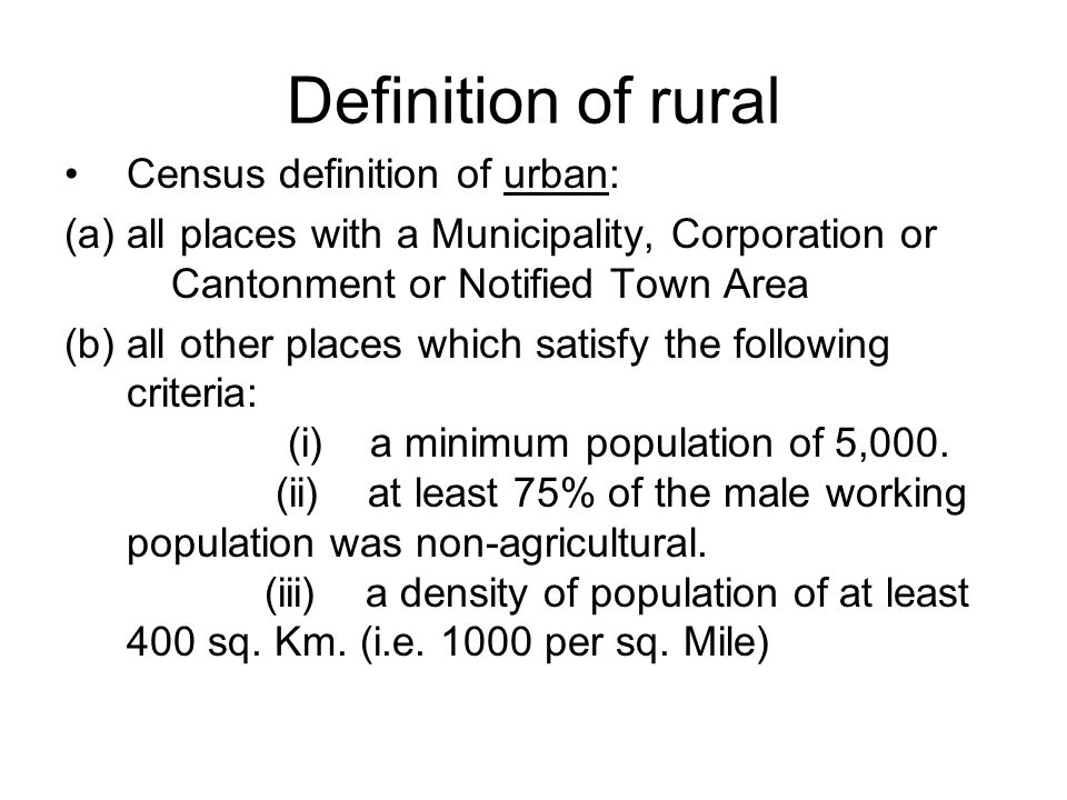 Definition of rural Census definition of urban: (a)all places with a Municipality, Corporation or Cantonment or Notified Town Area (b)all other places which satisfy the following criteria: (i) a minimum population of 5,000.