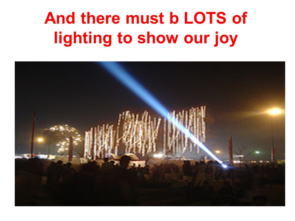 And there must b LOTS of lighting to show our joy