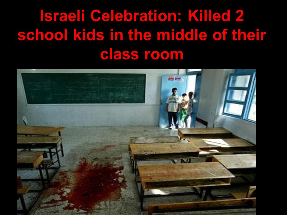 Israeli Celebration: Killed 2 school kids in the middle of their class room