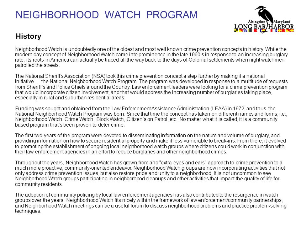 NEIGHBORHOOD WATCH PROGRAM History Neighborhood Watch is undoubtedly one of the oldest and most well known crime prevention concepts in history.