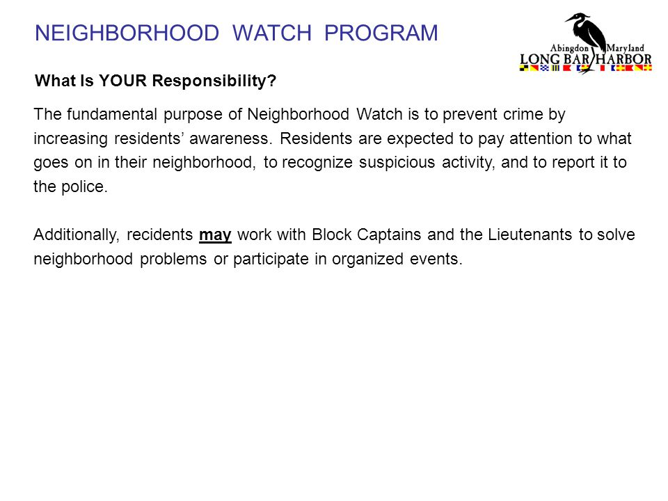 NEIGHBORHOOD WATCH PROGRAM What Is YOUR Responsibility? The fundamental purpose of Neighborhood Watch is to prevent crime by increasing residents' awa