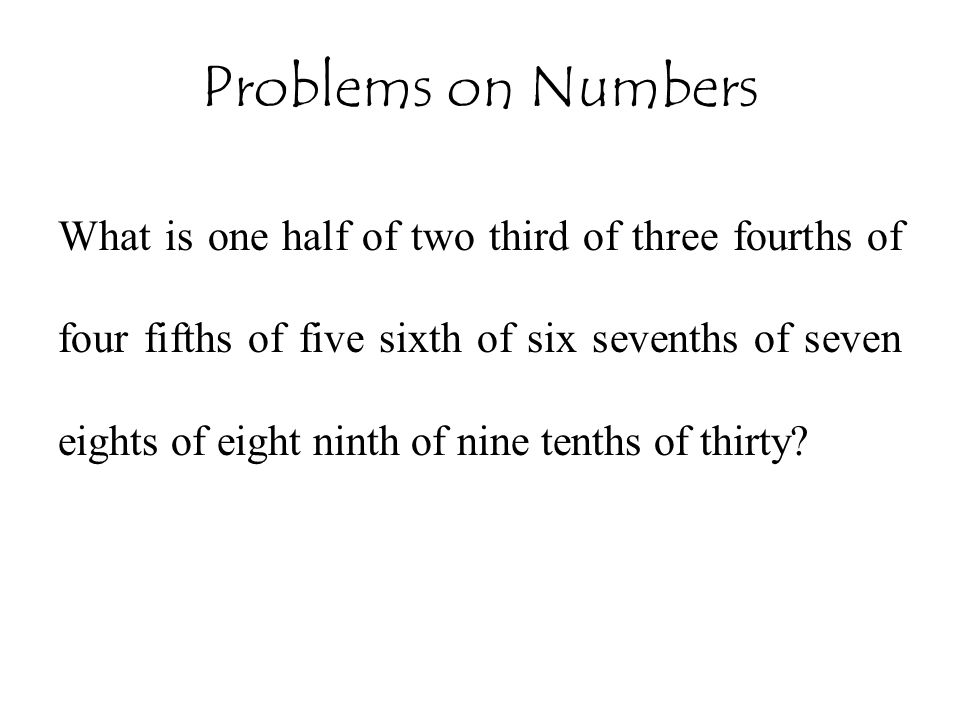 Problems on Numbers What is one half of two third of three fourths of four fifths of five sixth of six sevenths of seven eights of eight ninth of nine