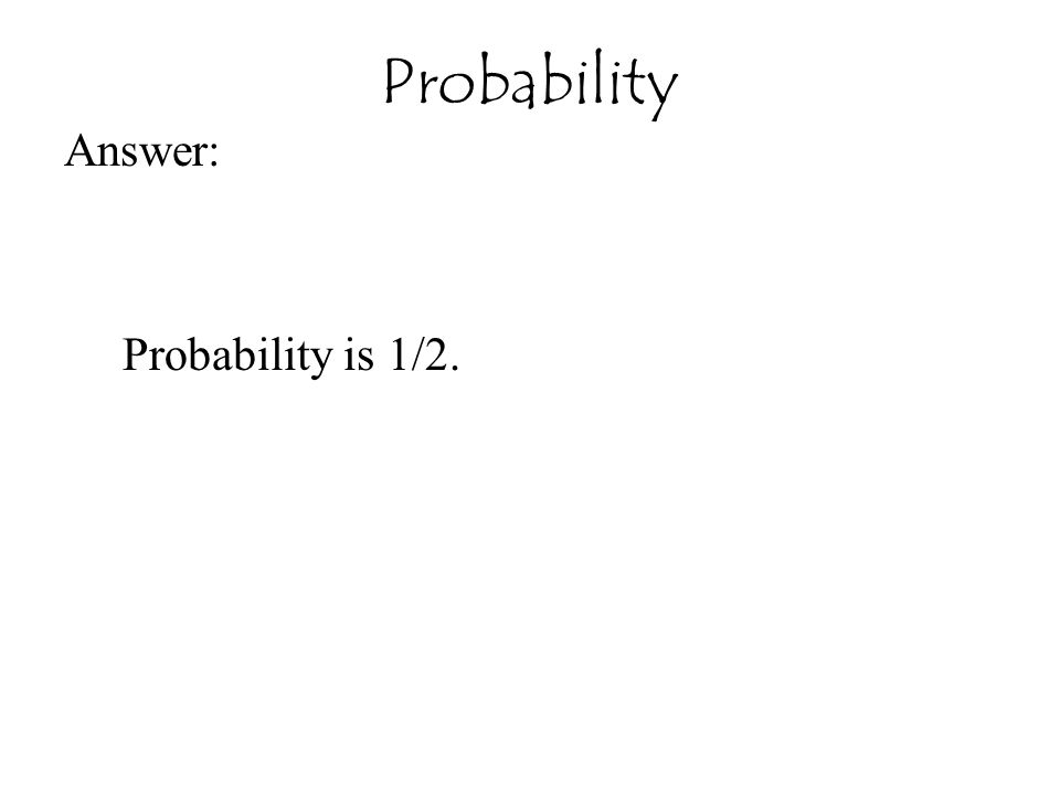 Answer: Probability is 1/2. Probability