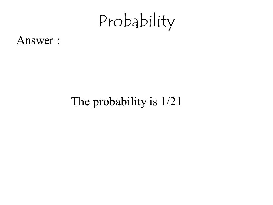 Answer : The probability is 1/21 Probability