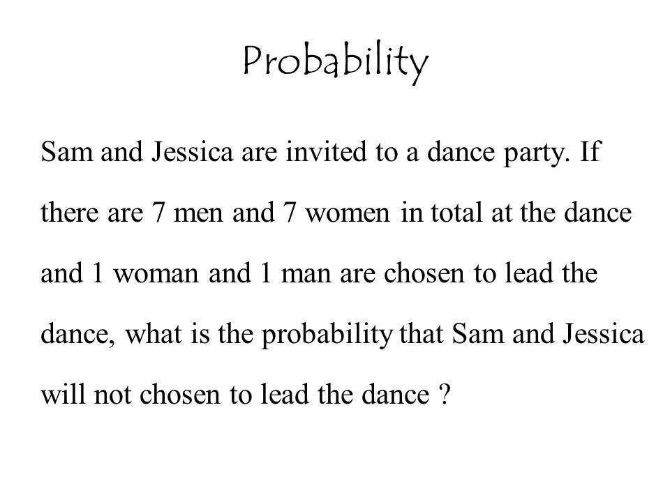 Sam and Jessica are invited to a dance party. If there are 7 men and 7 women in total at the dance and 1 woman and 1 man are chosen to lead the dance,