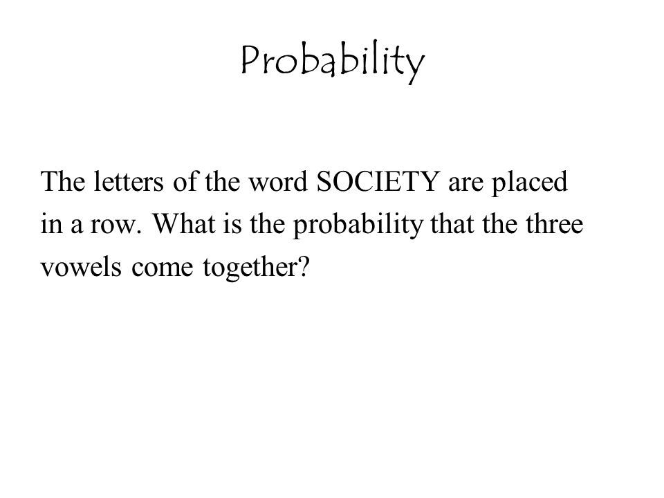 Probability The letters of the word SOCIETY are placed in a row. What is the probability that the three vowels come together?