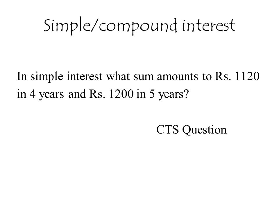 Simple/compound interest In simple interest what sum amounts to Rs. 1120 in 4 years and Rs. 1200 in 5 years? CTS Question