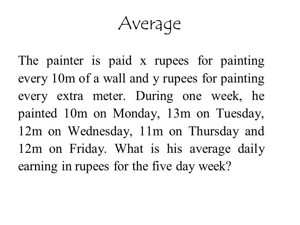 The painter is paid x rupees for painting every 10m of a wall and y rupees for painting every extra meter. During one week, he painted 10m on Monday,