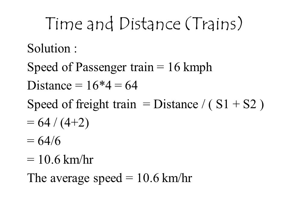 Time and Distance (Trains) Solution : Speed of Passenger train = 16 kmph Distance = 16*4 = 64 Speed of freight train = Distance / ( S1 + S2 ) = 64 / (