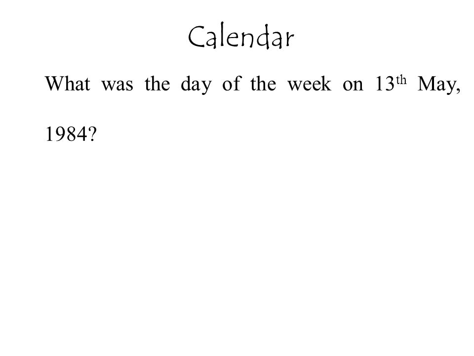 What was the day of the week on 13 th May, 1984? Calendar