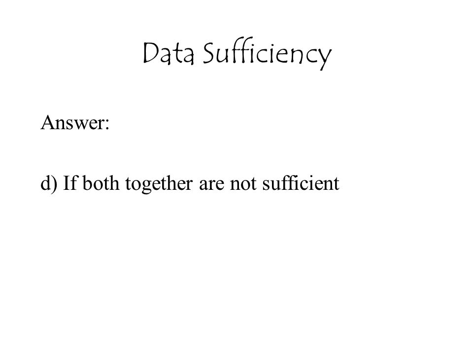 Data Sufficiency Answer: d) If both together are not sufficient