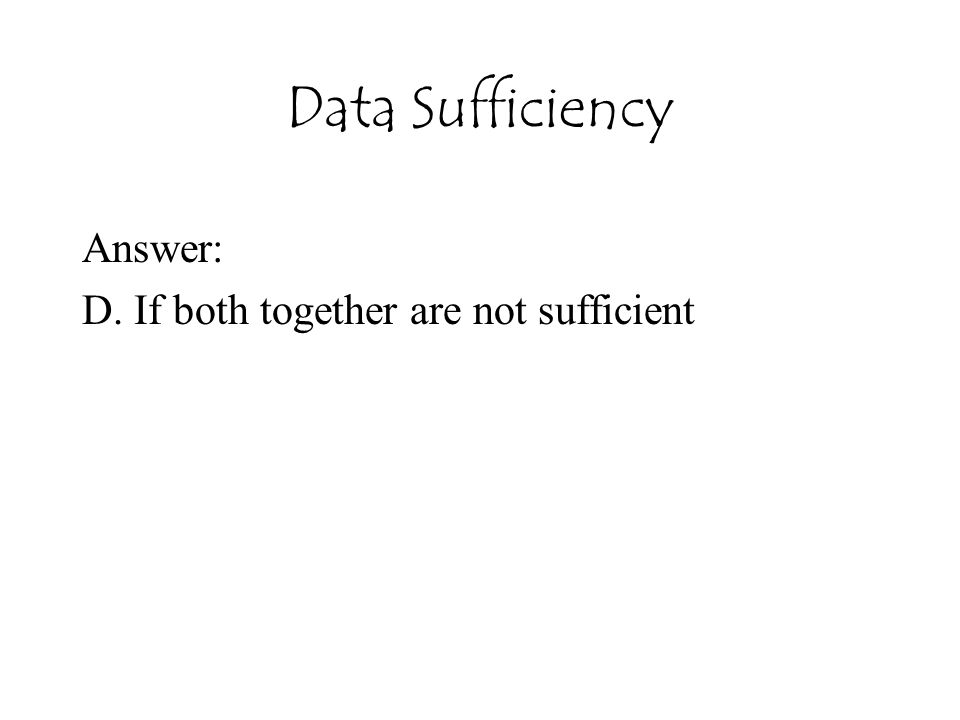 Data Sufficiency Answer: D. If both together are not sufficient
