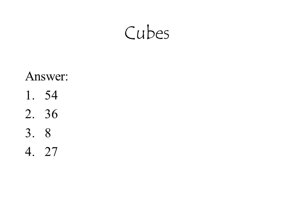 Cubes Answer: 1.54 2.36 3.8 4.27