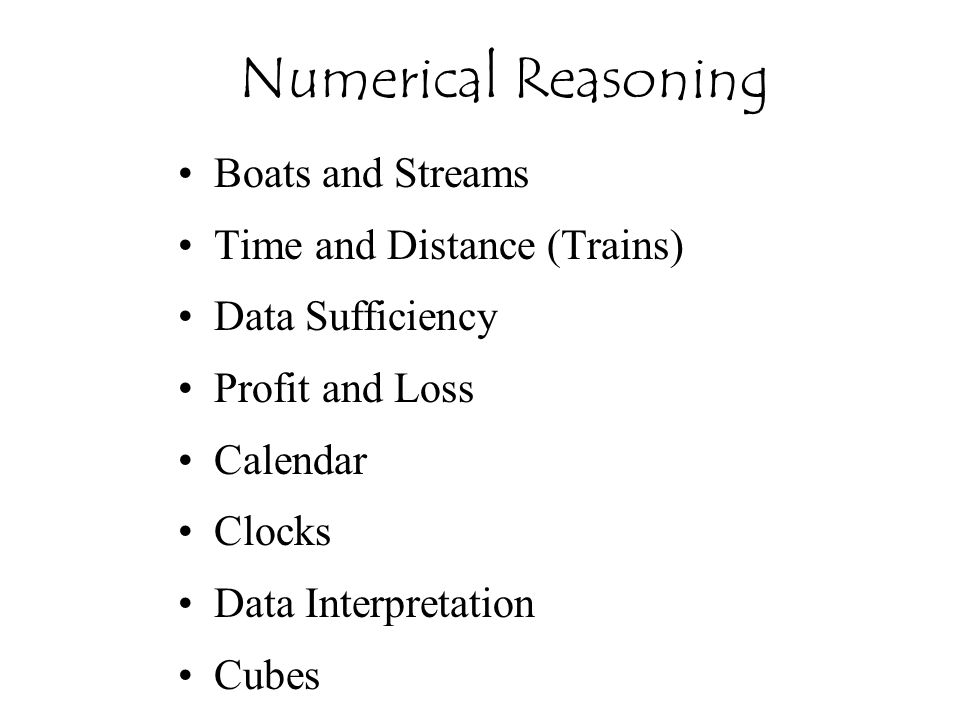 Boats and Streams Time and Distance (Trains) Data Sufficiency Profit and Loss Calendar Clocks Data Interpretation Cubes Numerical Reasoning