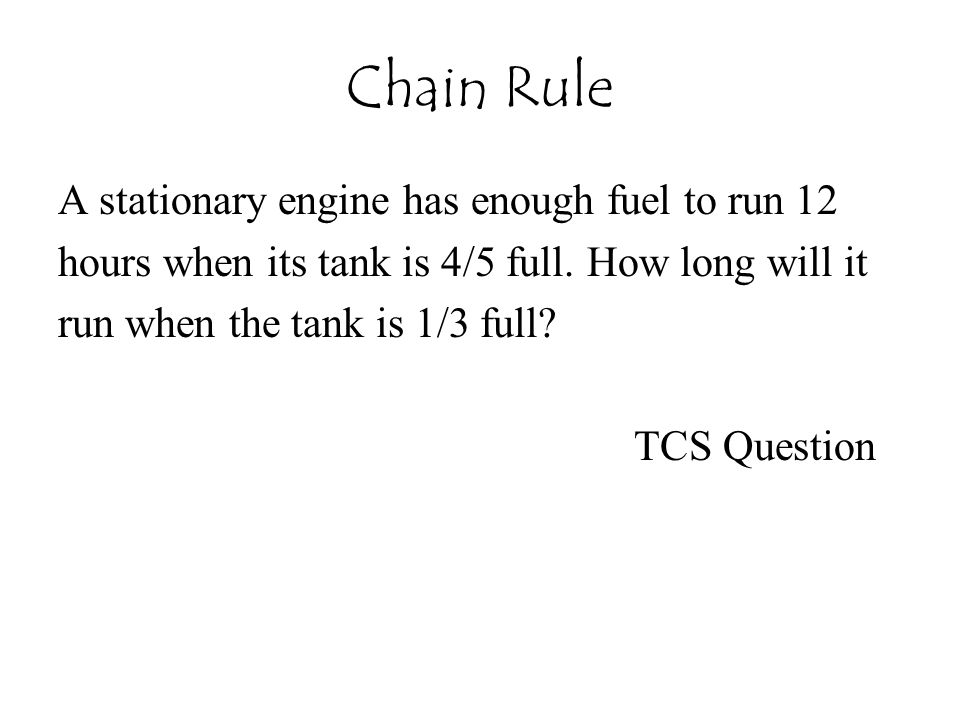 A stationary engine has enough fuel to run 12 hours when its tank is 4/5 full. How long will it run when the tank is 1/3 full? TCS Question