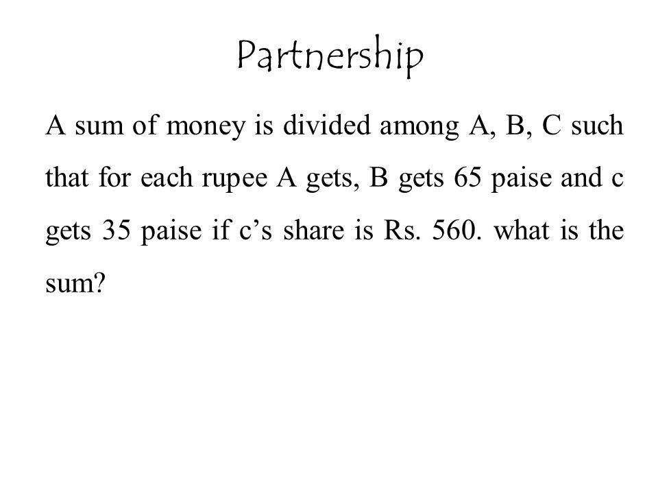 A sum of money is divided among A, B, C such that for each rupee A gets, B gets 65 paise and c gets 35 paise if c's share is Rs. 560. what is the sum?