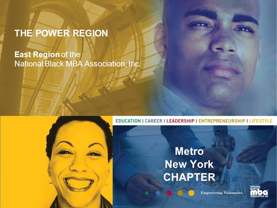 THE POWER REGION East Region of the National Black MBA Association, Inc. Metro New York CHAPTER