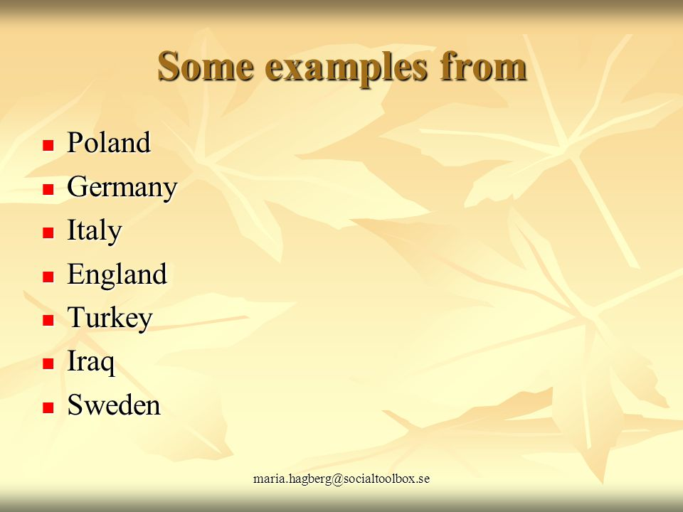 maria.hagberg@socialtoolbox.se Some examples from Poland Poland Germany Germany Italy Italy England England Turkey Turkey Iraq Iraq Sweden Sweden
