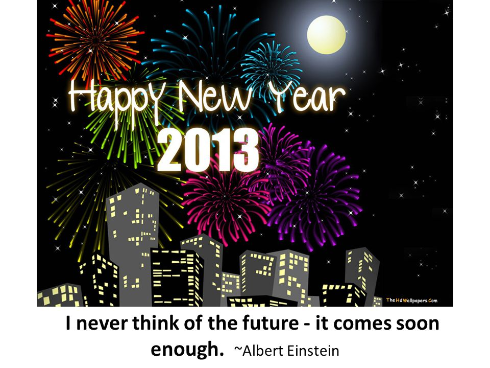 And in today already walks tomorrow.~Samuel Taylor Coleridge The future is always beginning now.