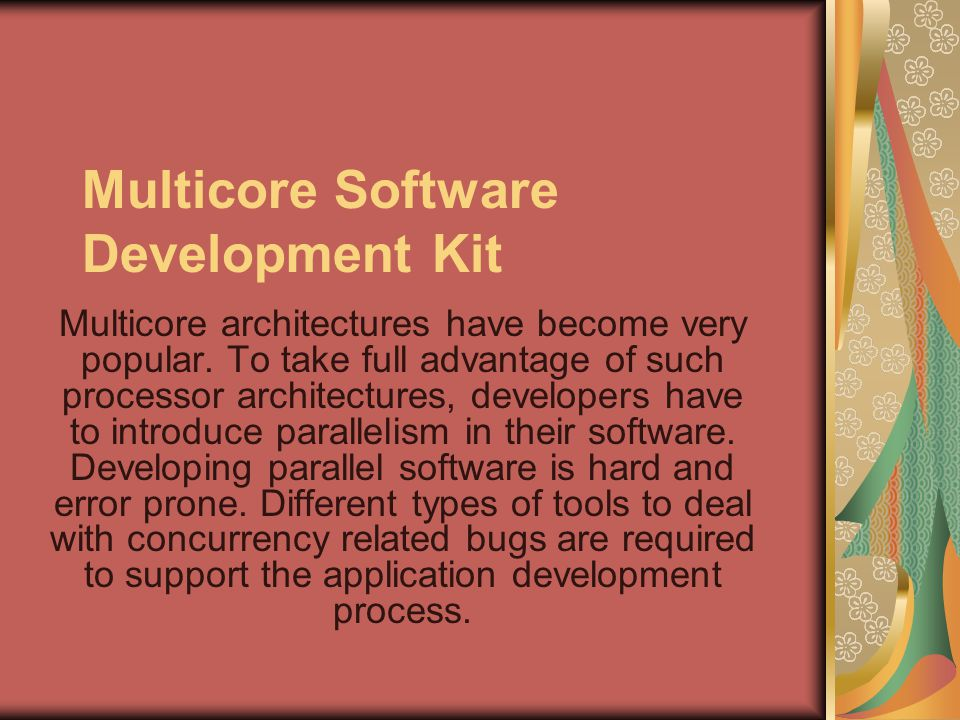 Multicore Software Development Kit Multicore architectures have become very popular.