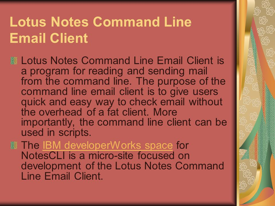 Lotus Notes Command Line Email Client Lotus Notes Command Line Email Client is a program for reading and sending mail from the command line.