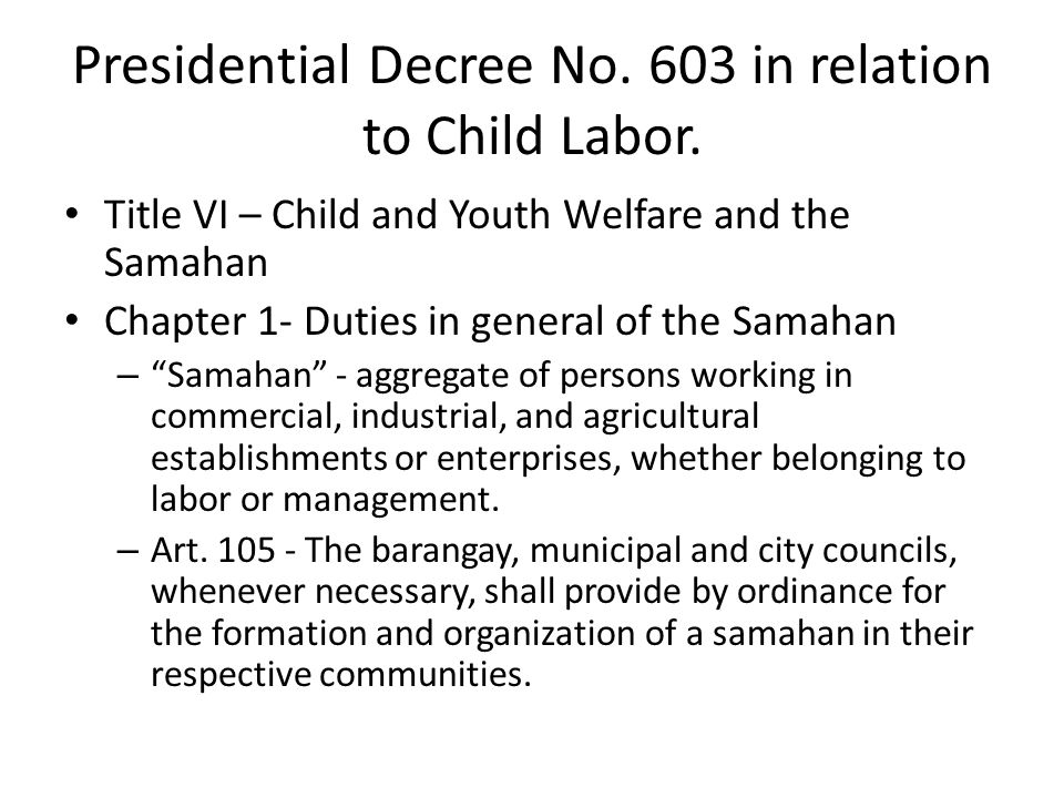 Presidential Decree No. 603 in relation to Child Labor. Title VI – Child and Youth Welfare and the Samahan Chapter 1- Duties in general of the Samahan