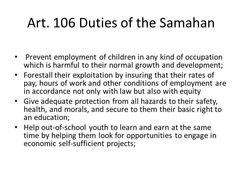 Art. 106 Duties of the Samahan Prevent employment of children in any kind of occupation which is harmful to their normal growth and development; Fores