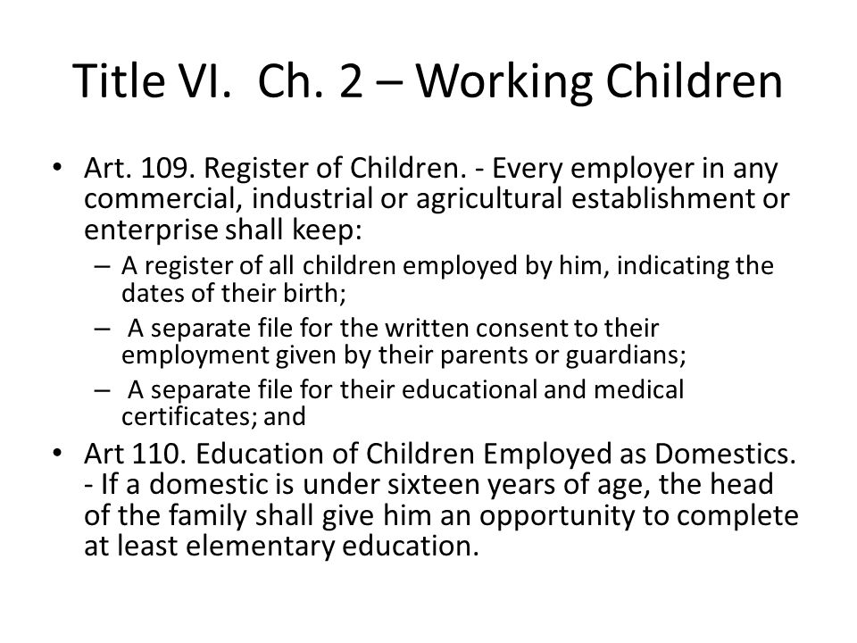 Title VI. Ch. 2 – Working Children Art. 109. Register of Children. - Every employer in any commercial, industrial or agricultural establishment or ent