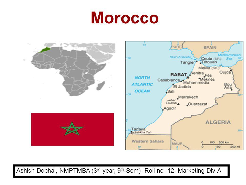 Morocco Ashish Dobhal, NMPTMBA (3 rd year, 9 th Sem)- Roll no -12- Marketing Div-A