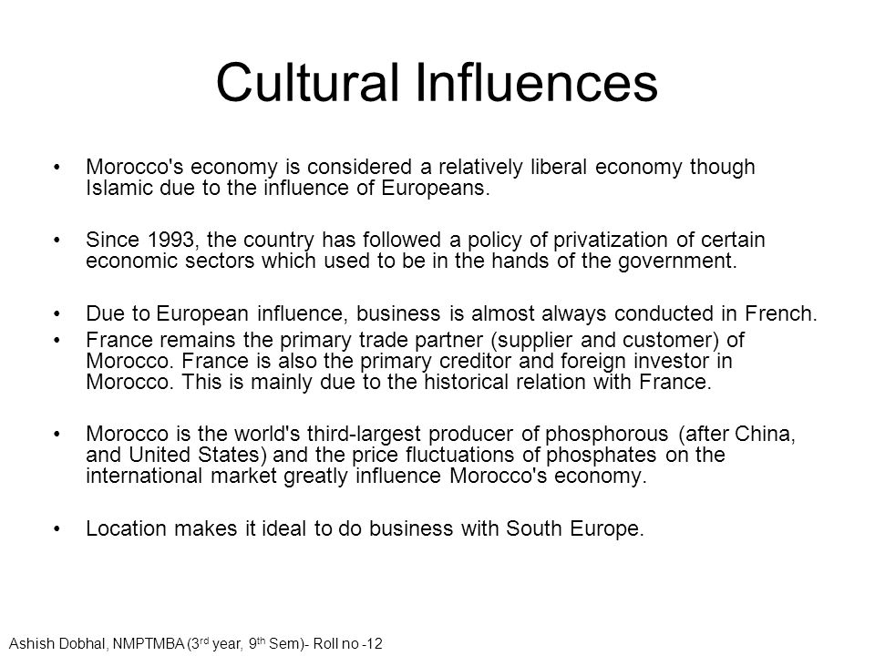 Cultural Influences Morocco's economy is considered a relatively liberal economy though Islamic due to the influence of Europeans. Since 1993, the cou
