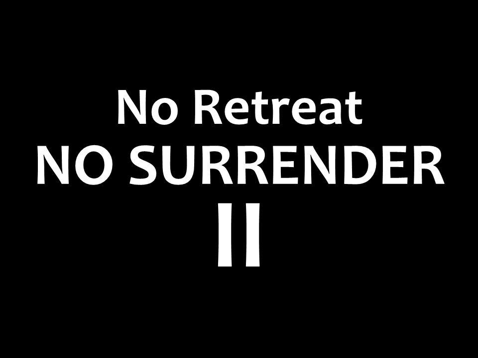 NO SURRENDER No Retreat II