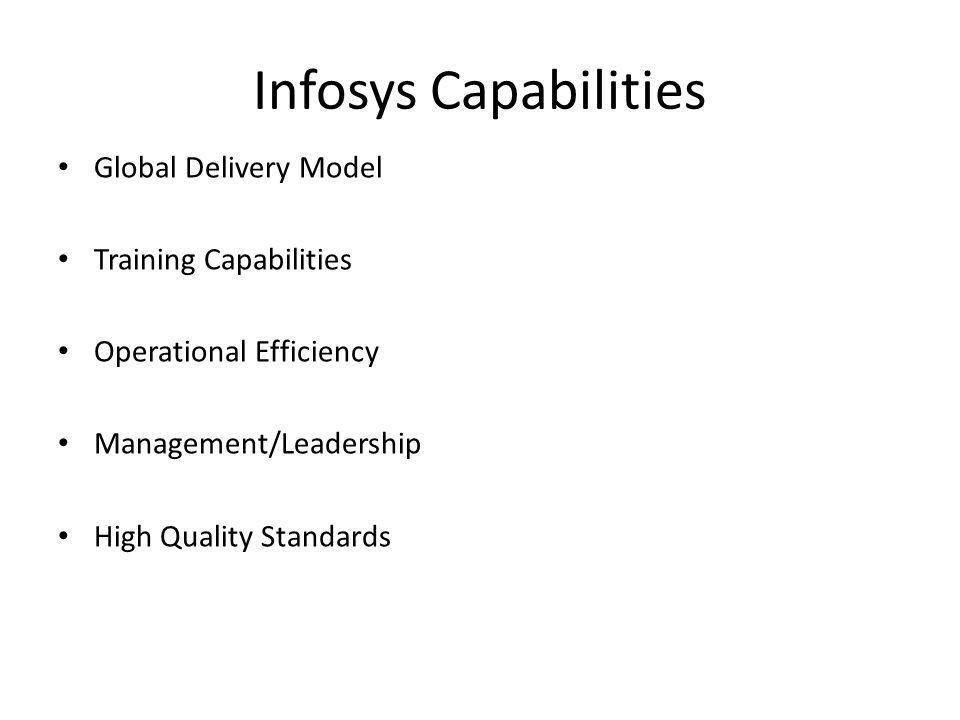 Infosys Capabilities Global Delivery Model Training Capabilities Operational Efficiency Management/Leadership High Quality Standards