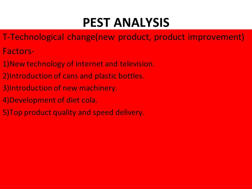 PEST ANALYSIS T-Technological change(new product, product improvement) Factors- 1)New technology of internet and television.