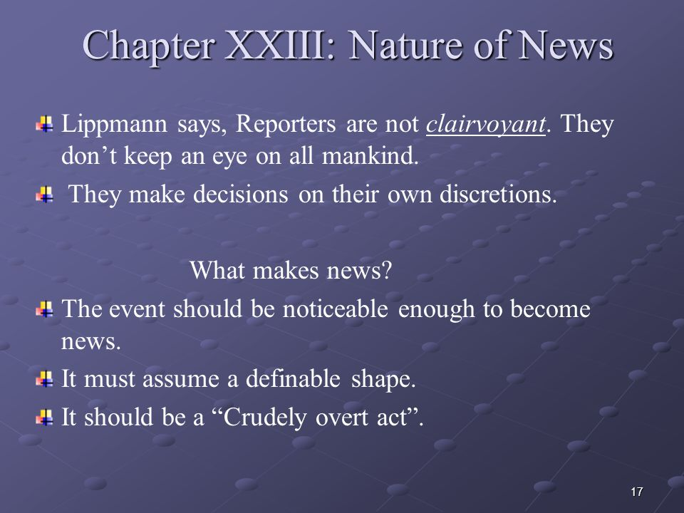 17 Chapter XXIII: Nature of News Lippmann says, Reporters are not clairvoyant.