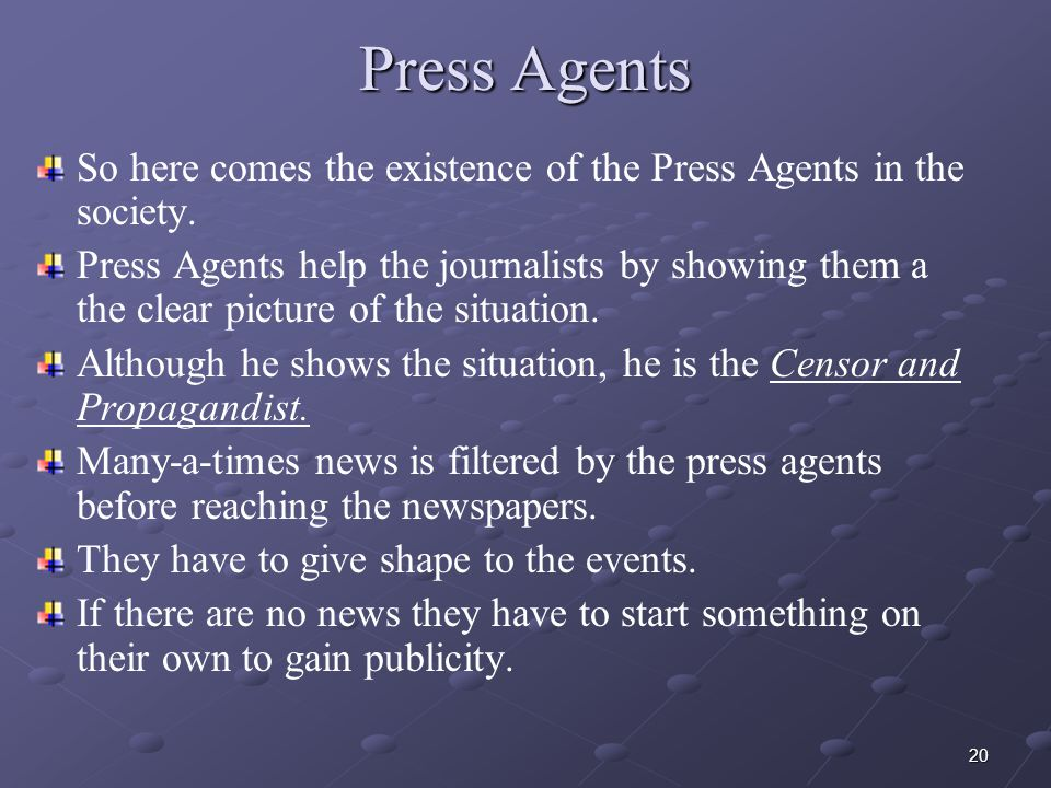 20 Press Agents So here comes the existence of the Press Agents in the society.