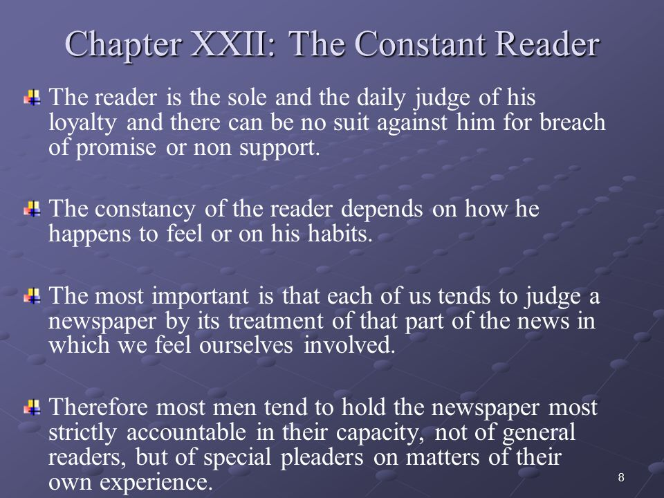 8 Chapter XXII: The Constant Reader The reader is the sole and the daily judge of his loyalty and there can be no suit against him for breach of promise or non support.