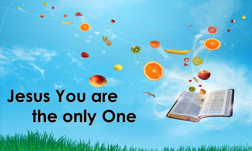 Jesus You are the only One