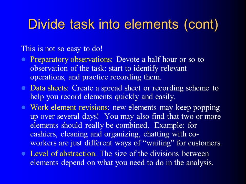 Divide task into elements (cont) This is not so easy to do.