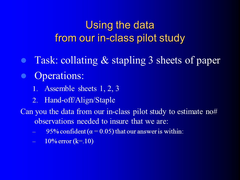 Using the data from our in-class pilot study Task: collating & stapling 3 sheets of paper Operations: 1.