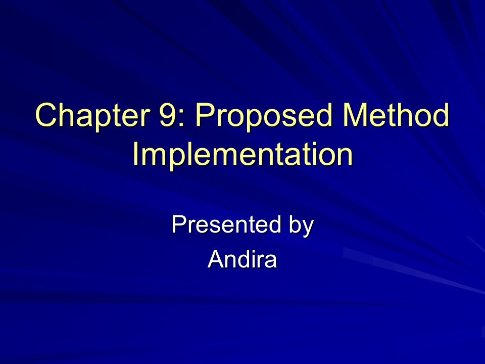 Chapter 9: Proposed Method Implementation Presented by Andira