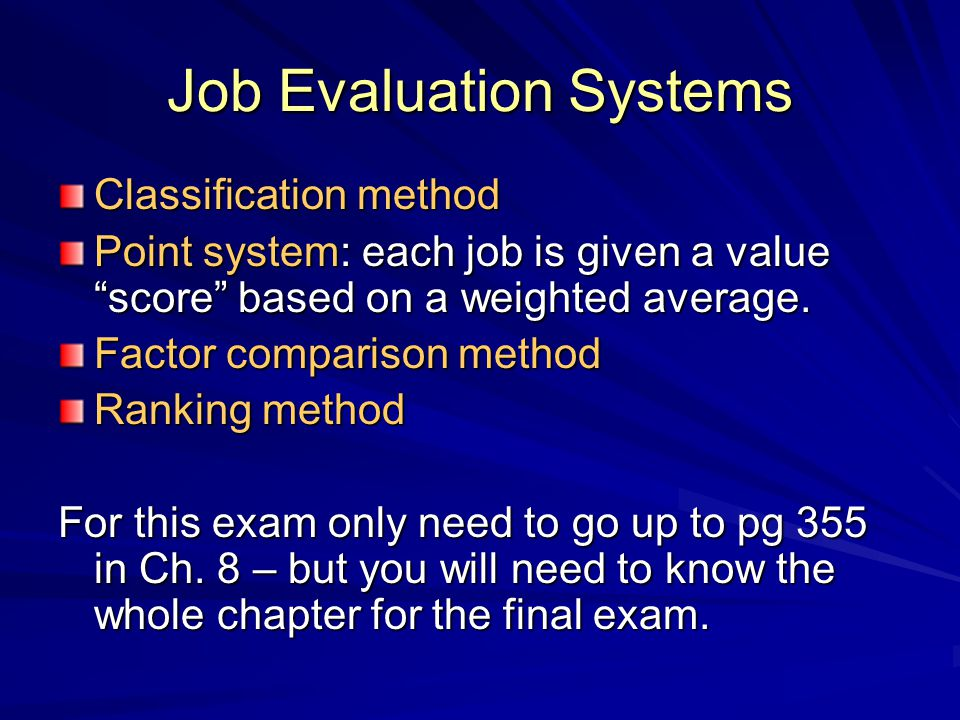 "Job Evaluation Systems Classification method Point system: each job is given a value ""score"" based on a weighted average. Factor comparison method Ran"