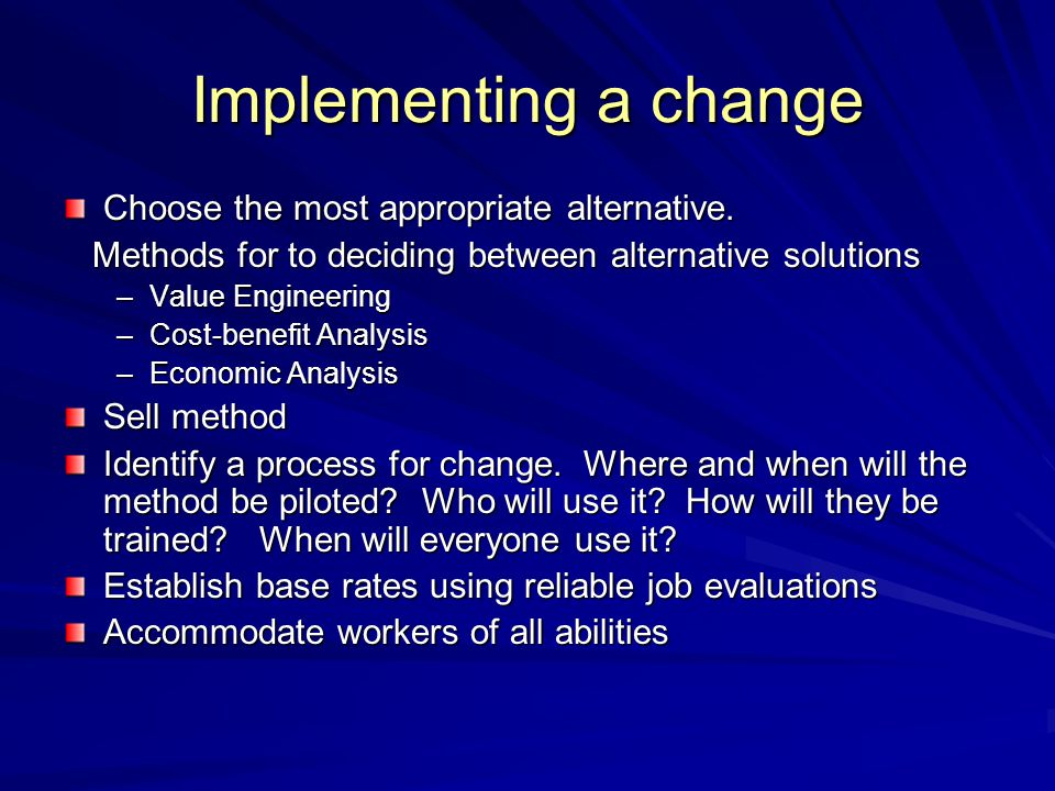 Implementing a change Choose the most appropriate alternative. Methods for to deciding between alternative solutions Methods for to deciding between a