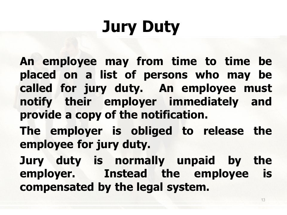 13 JuryDuty Jury Duty An employee may from time to time be placed on a list of persons who may be called for jury duty.