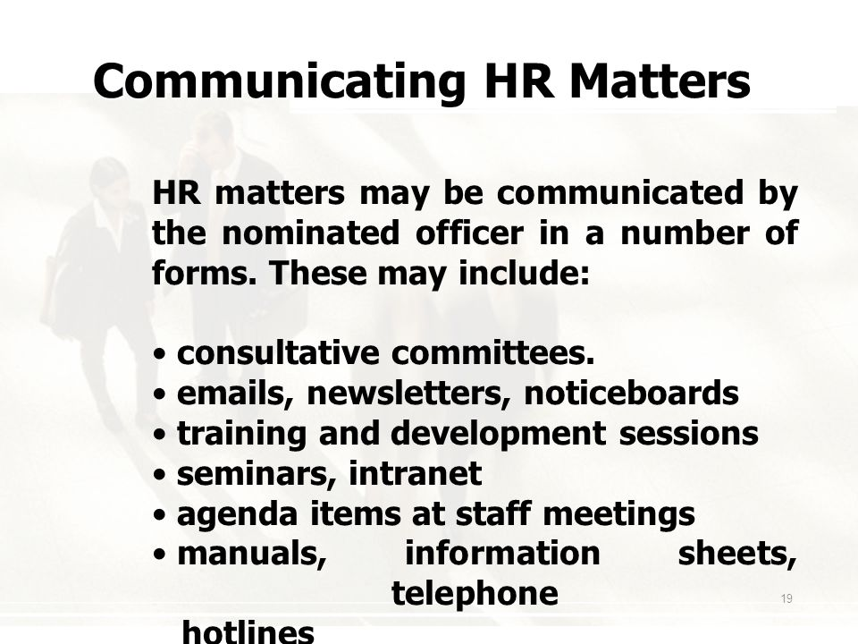 19 Communicating HR Matters HR matters may be communicated by the nominated officer in a number of forms.
