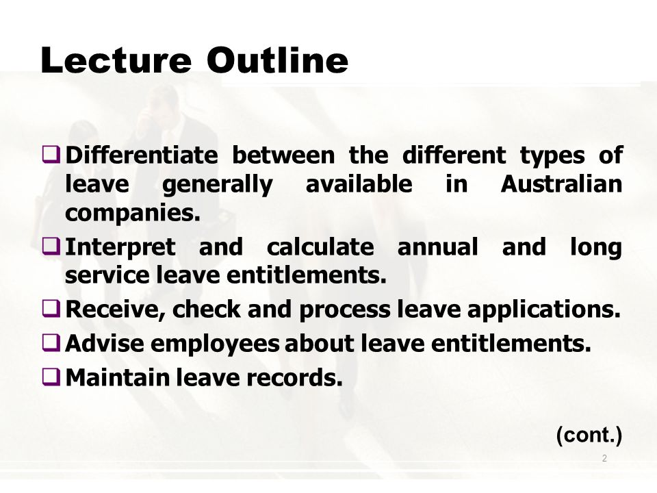 2 Lecture Outline  Differentiate between the different types of leave generally available in Australian companies.
