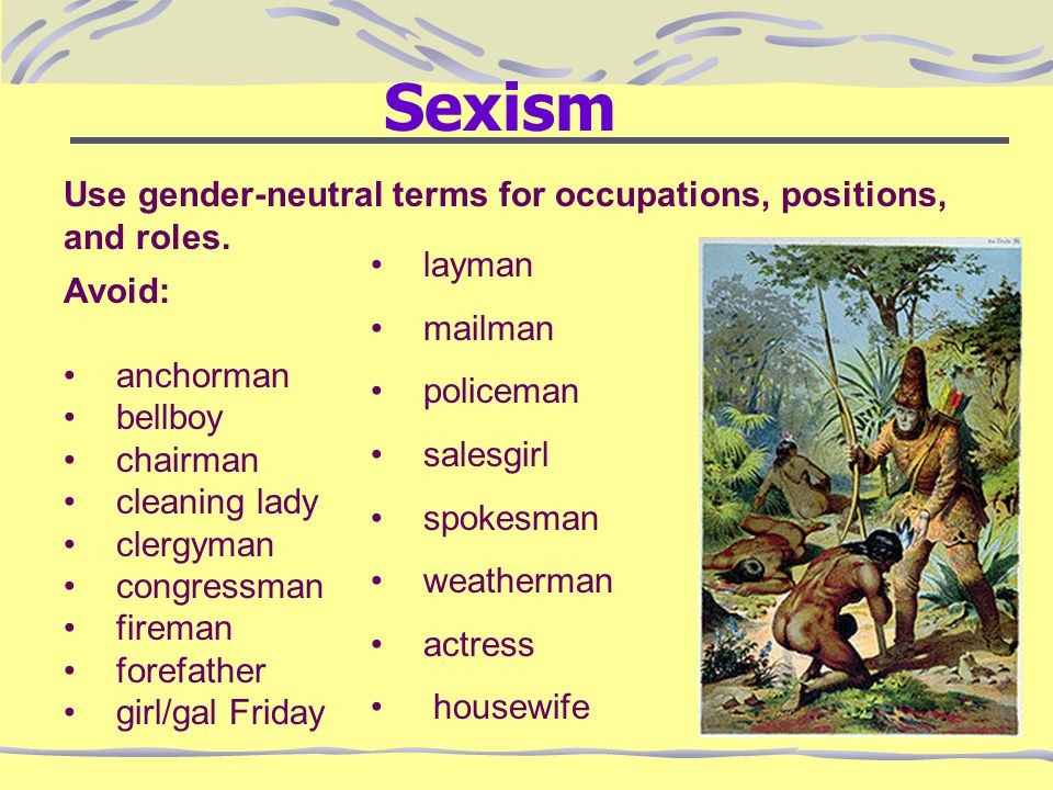 Sexism Use gender-neutral terms for occupations, positions, and roles.
